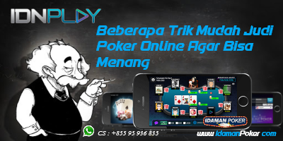 Beberapa Trik Mudah Judi Poker Online Agar Bisa Menang
