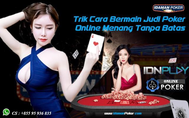 Trik Cara Bermain Judi Poker Online Menang Tanpa Batas