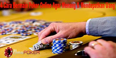 4 Cara Bermain Poker Online Agar Menang & Mendapatkan Uang